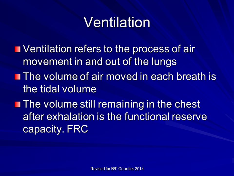 Ventilation Ventilation refers to the process of air movement in and out of the lungs The volume of air moved in each breath is the tidal volume The volume still remaining in the chest after exhalation is the functional reserve capacity.