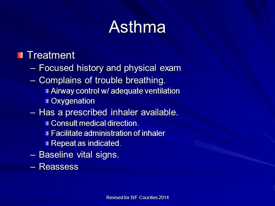 Asthma Treatment –Focused history and physical exam –Complains of trouble breathing.