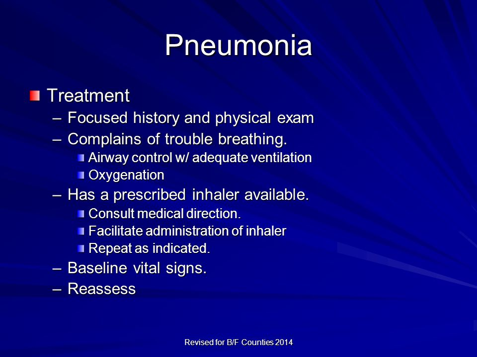 Pneumonia Treatment –Focused history and physical exam –Complains of trouble breathing.