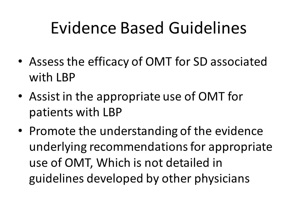 Evidence Based Guidelines Assess the efficacy of OMT for SD associated with LBP Assist in the appropriate use of OMT for patients with LBP Promote the