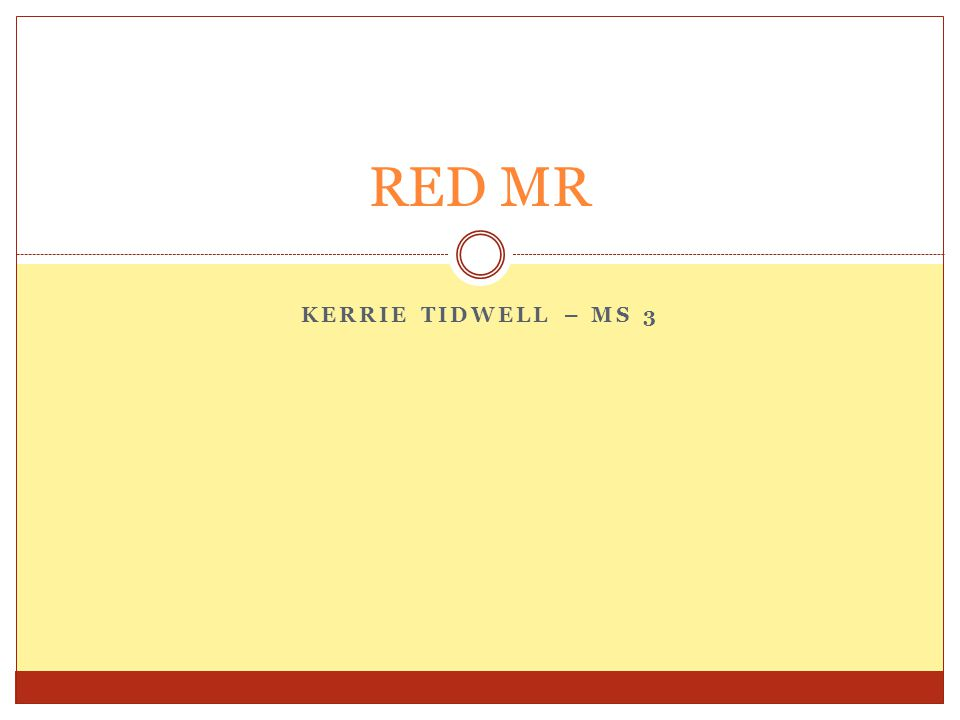 KERRIE TIDWELL – MS 3 RED MR
