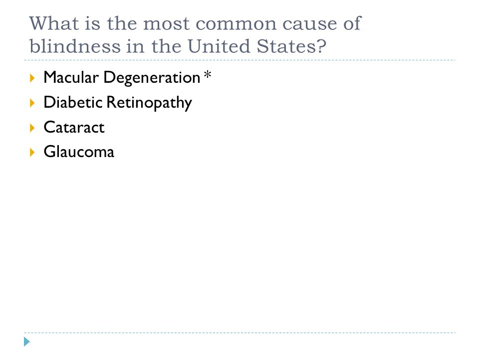 What is the most common cause of blindness in the United States?  Macular Degeneration *  Diabetic Retinopathy  Cataract  Glaucoma