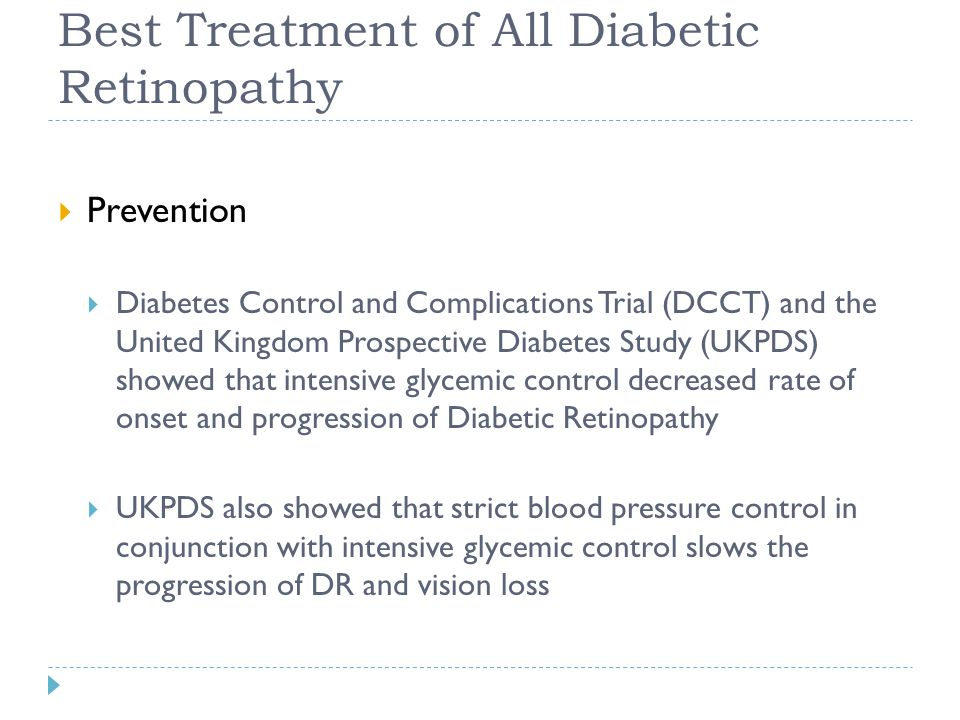 Best Treatment of All Diabetic Retinopathy  Prevention  Diabetes Control and Complications Trial (DCCT) and the United Kingdom Prospective Diabetes