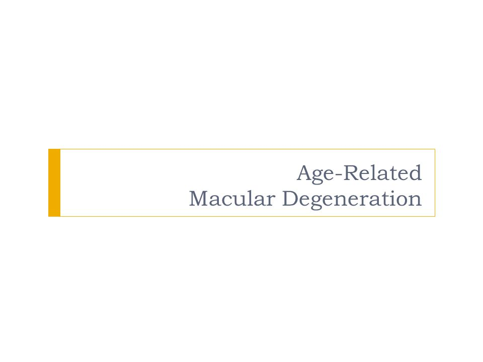 Age-Related Macular Degeneration Insert name/ Practice name/ Logo here if desired