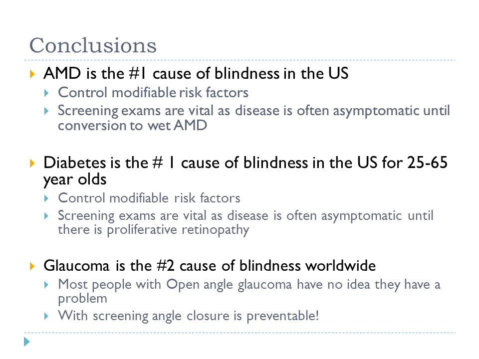 Conclusions  AMD is the #1 cause of blindness in the US  Control modifiable risk factors  Screening exams are vital as disease is often asymptomati