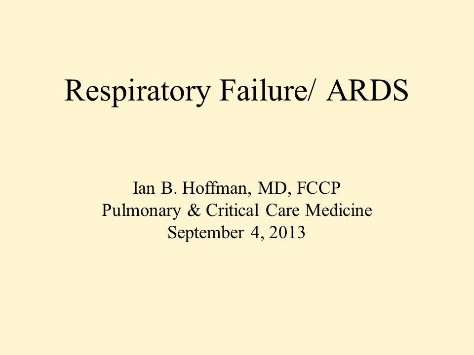 Respiratory Failure/ ARDS Ian B.