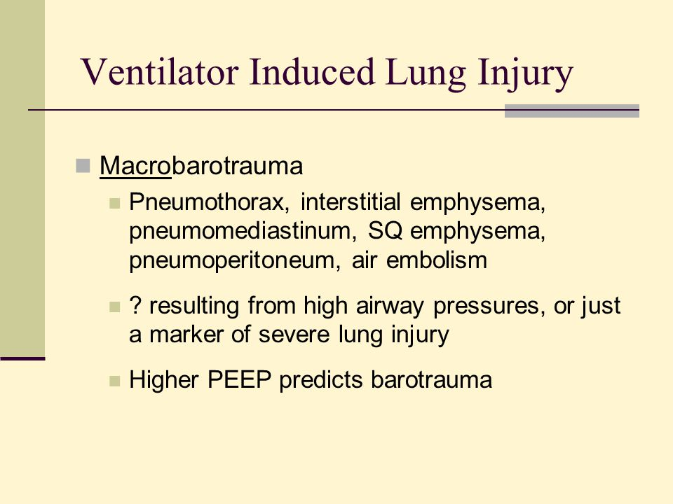 Ventilator Induced Lung Injury Macrobarotrauma Pneumothorax, interstitial emphysema, pneumomediastinum, SQ emphysema, pneumoperitoneum, air embolism .
