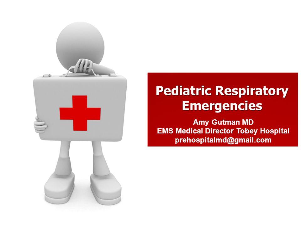 Amy Gutman MD EMS Medical Director Tobey Hospital prehospitalmd@gmail.com Pediatric Respiratory Emergencies