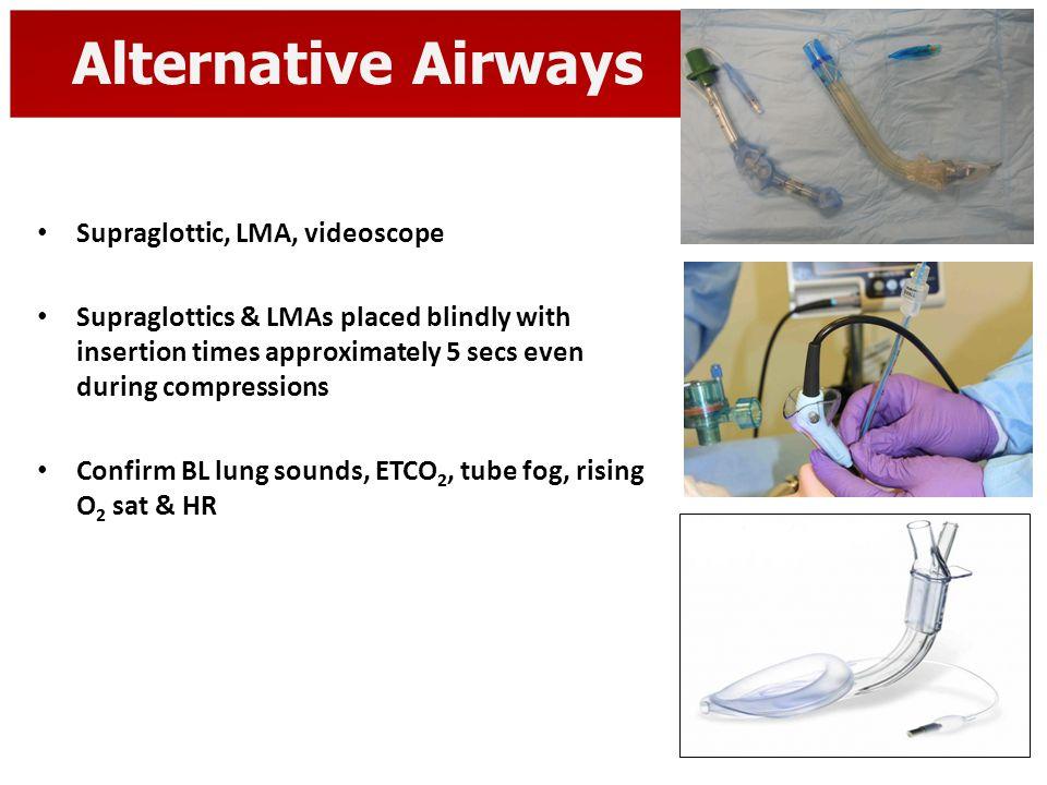 Alternative Airways Supraglottic, LMA, videoscope Supraglottics & LMAs placed blindly with insertion times approximately 5 secs even during compressio