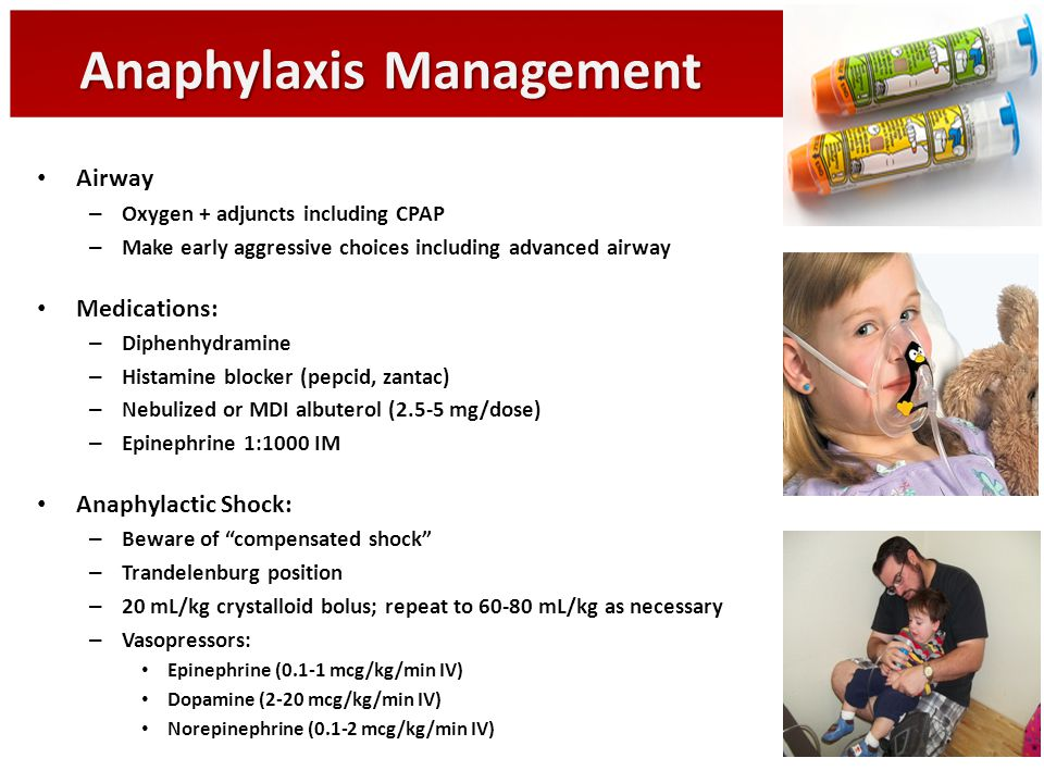 Anaphylaxis Management Airway – Oxygen + adjuncts including CPAP – Make early aggressive choices including advanced airway Medications: – Diphenhydram
