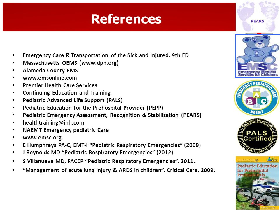 References Emergency Care & Transportation of the Sick and Injured, 9th ED Massachusetts OEMS (www.dph.org) Alameda County EMS www.emsonline.com Premi