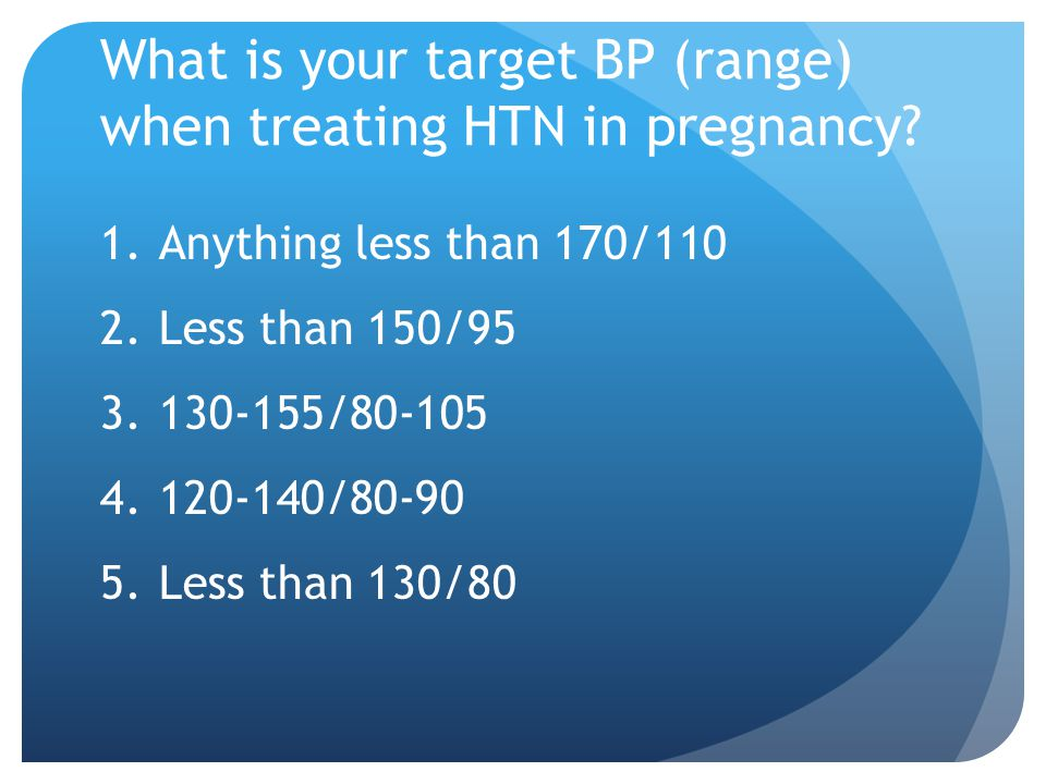 What is your target BP (range) when treating HTN in pregnancy.