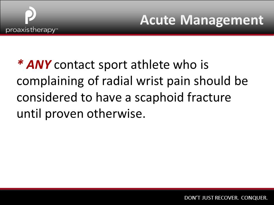 DON'T JUST RECOVER. CONQUER. Scaphoid Clamp Sign