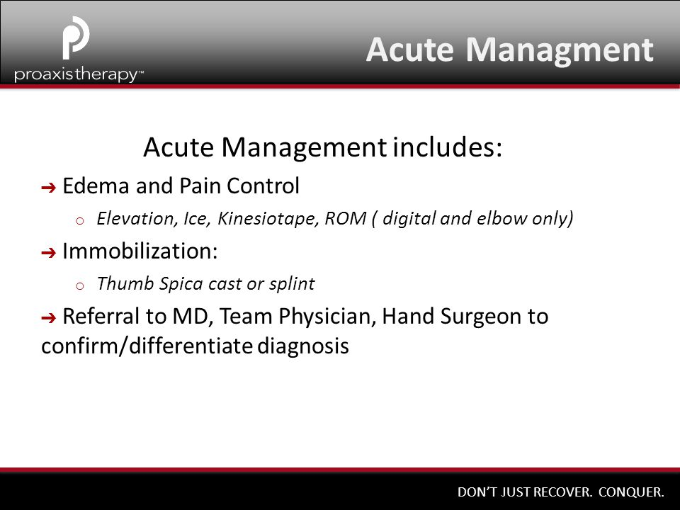 DON'T JUST RECOVER. CONQUER. Acute Management includes: ➔ Edema and Pain Control o Elevation, Ice, Kinesiotape, ROM ( digital and elbow only) ➔ Immobi