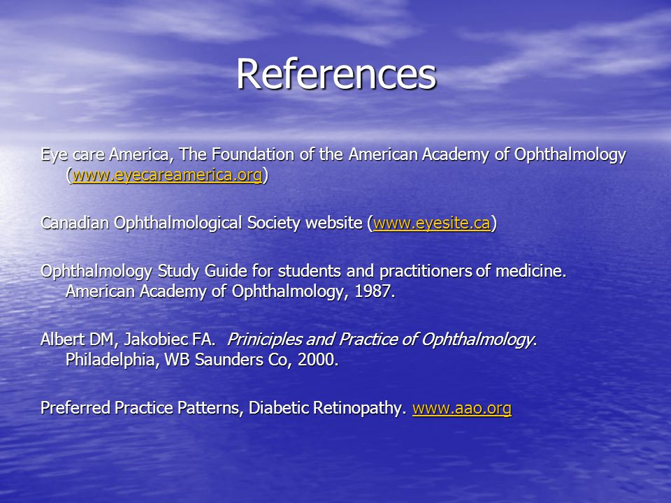 References Eye care America, The Foundation of the American Academy of Ophthalmology (www.eyecareamerica.org) www.eyecareamerica.org Canadian Ophthalm