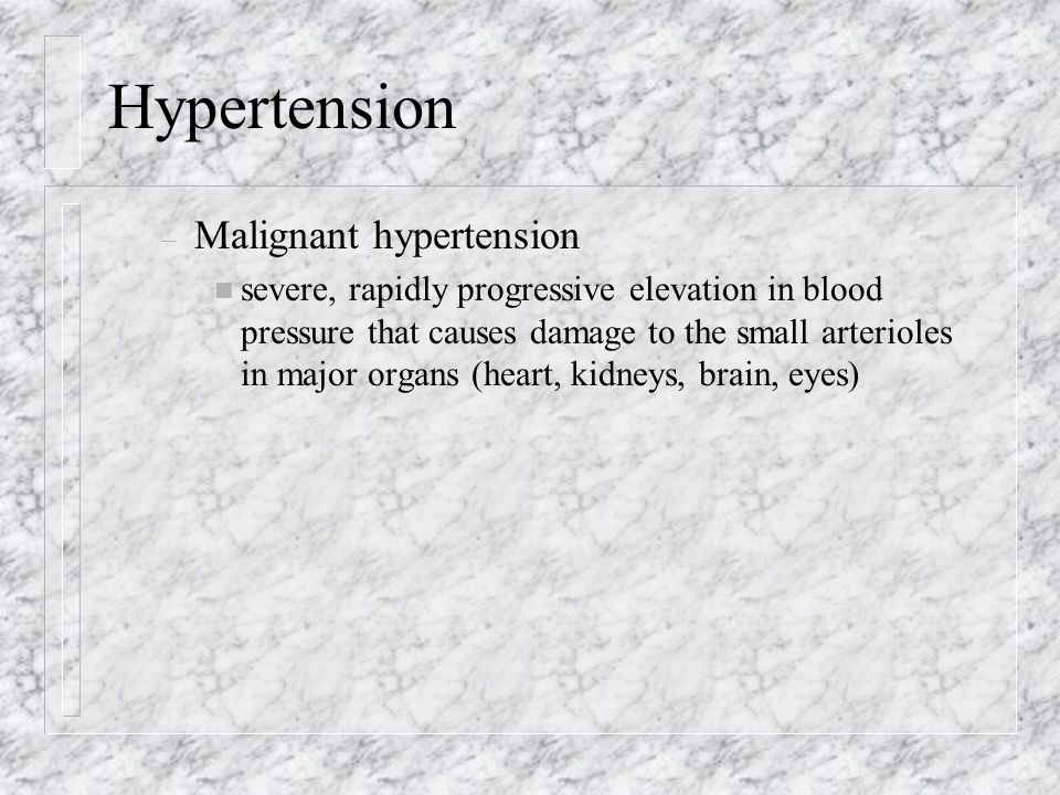 Hypertension – Malignant hypertension n severe, rapidly progressive elevation in blood pressure that causes damage to the small arterioles in major or
