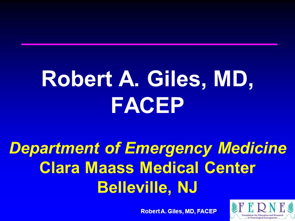Robert A. Giles, MD, FACEP Robert A. Giles, MD, FACEP Department of Emergency Medicine Clara Maass Medical Center Belleville, NJ