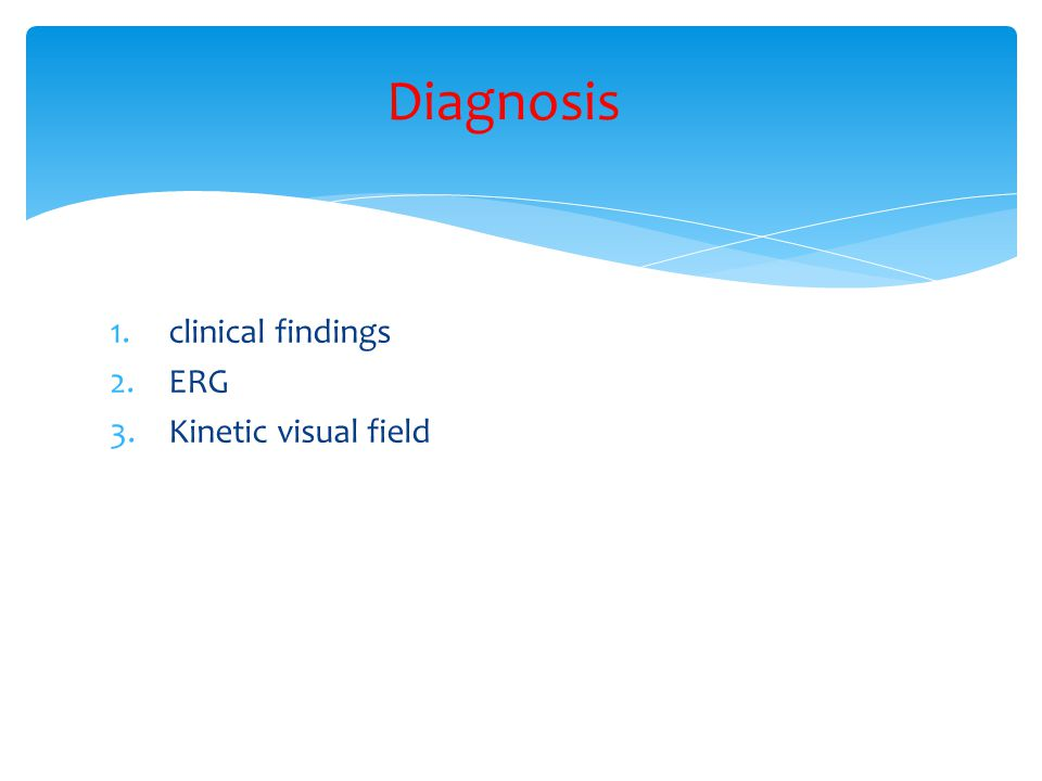 1.clinical findings 2.ERG 3.Kinetic visual field Diagnosis