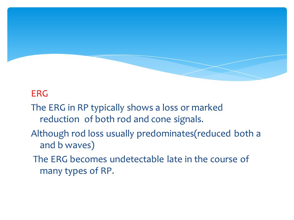 ERG The ERG in RP typically shows a loss or marked reduction of both rod and cone signals.