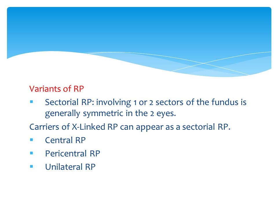 Variants of RP  Sectorial RP: involving 1 or 2 sectors of the fundus is generally symmetric in the 2 eyes.
