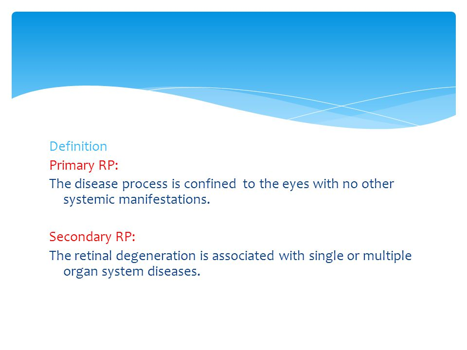Definition Primary RP: The disease process is confined to the eyes with no other systemic manifestations.