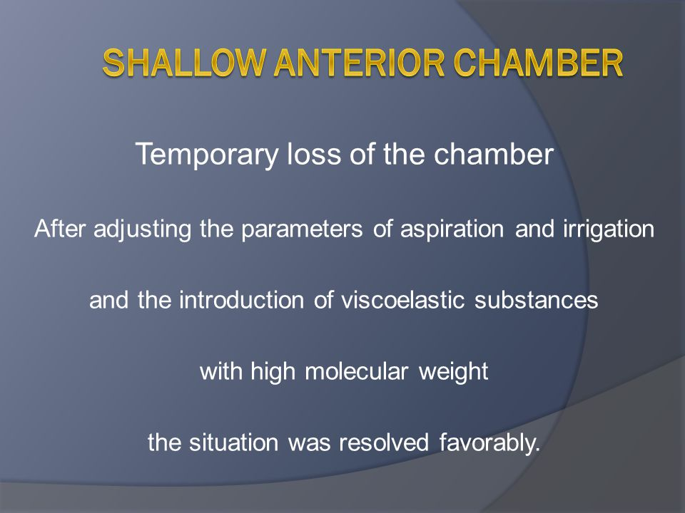 Temporary loss of the chamber After adjusting the parameters of aspiration and irrigation and the introduction of viscoelastic substances with high mo