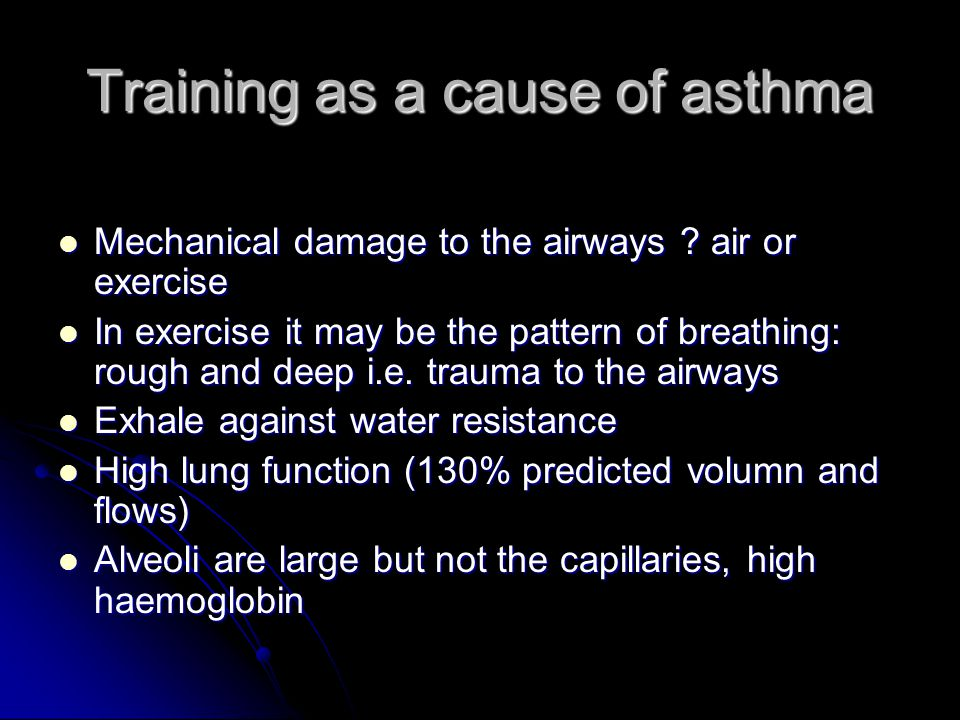 Training as a cause of asthma Mechanical damage to the airways ? air or exercise Mechanical damage to the airways ? air or exercise In exercise it may