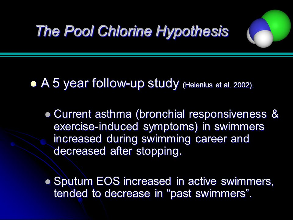 The Pool Chlorine Hypothesis A 5 year follow-up study (Helenius et al. 2002). A 5 year follow-up study (Helenius et al. 2002). Current asthma (bronchi