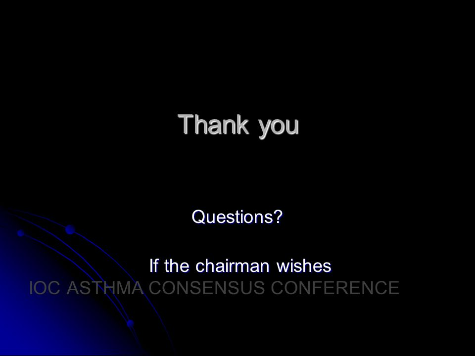 Thank you Questions? If the chairman wishes If the chairman wishes IOC ASTHMA CONSENSUS CONFERENCE