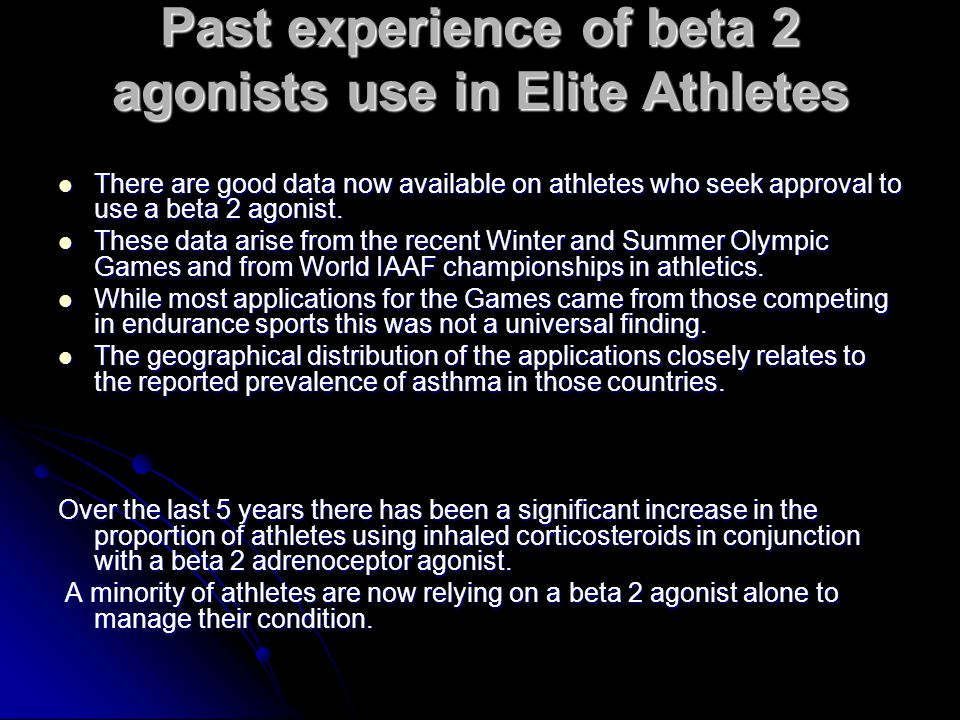 Past experience of beta 2 agonists use in Elite Athletes There are good data now available on athletes who seek approval to use a beta 2 agonist.