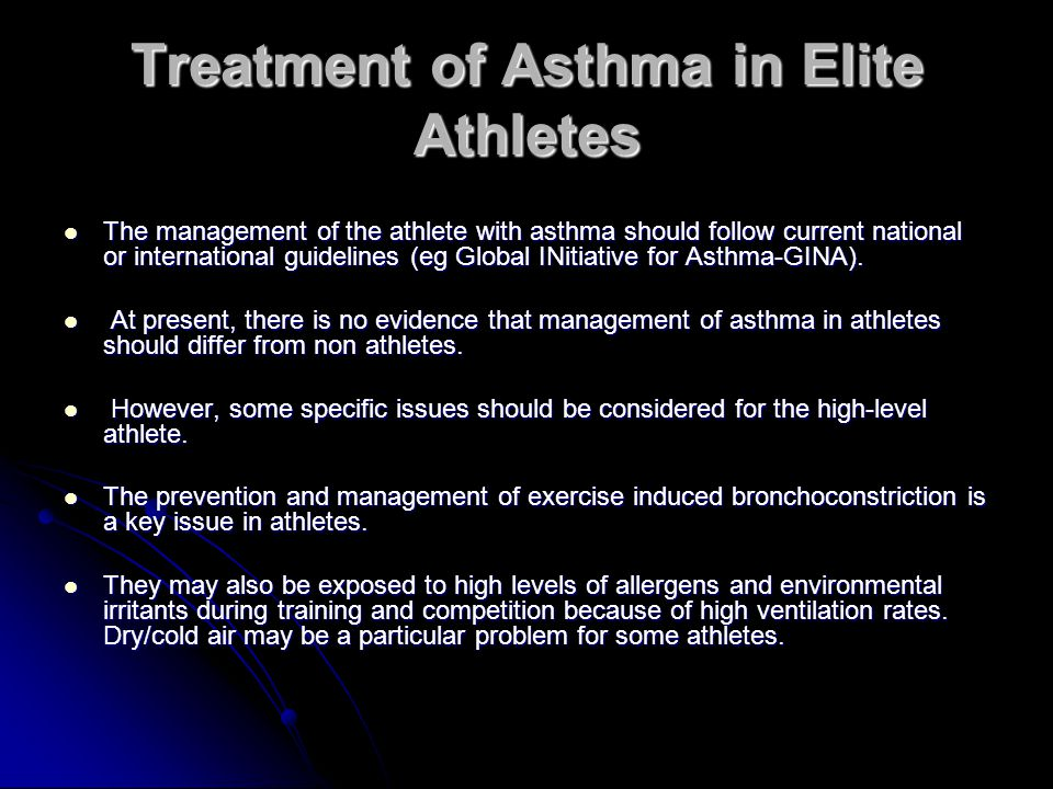 Treatment of Asthma in Elite Athletes The management of the athlete with asthma should follow current national or international guidelines (eg Global