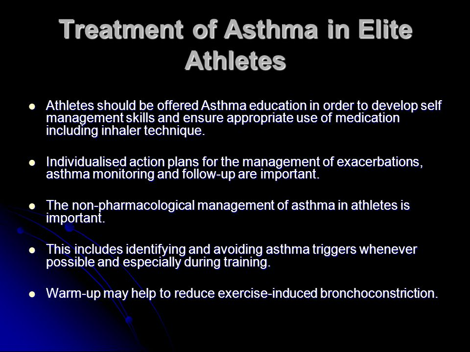 Treatment of Asthma in Elite Athletes Athletes should be offered Asthma education in order to develop self management skills and ensure appropriate use of medication including inhaler technique.
