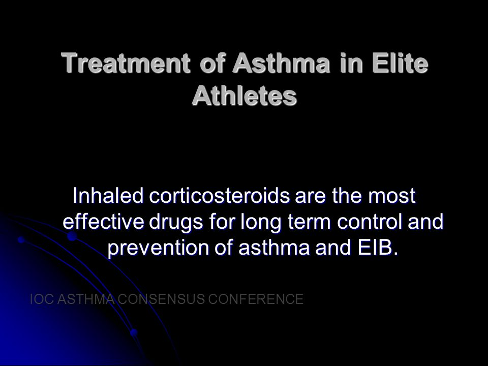 Treatment of Asthma in Elite Athletes Inhaled corticosteroids are the most effective drugs for long term control and prevention of asthma and EIB.