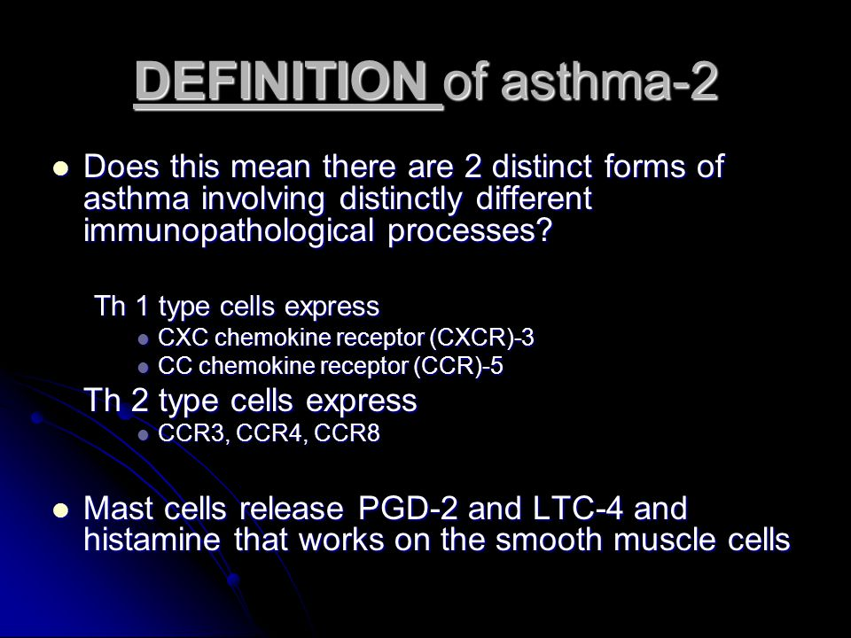 DEFINITION of asthma-2 Does this mean there are 2 distinct forms of asthma involving distinctly different immunopathological processes? Does this mean