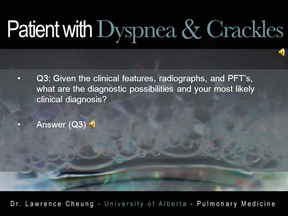 Q3: Given the clinical features, radiographs, and PFT's, what are the diagnostic possibilities and your most likely clinical diagnosis.