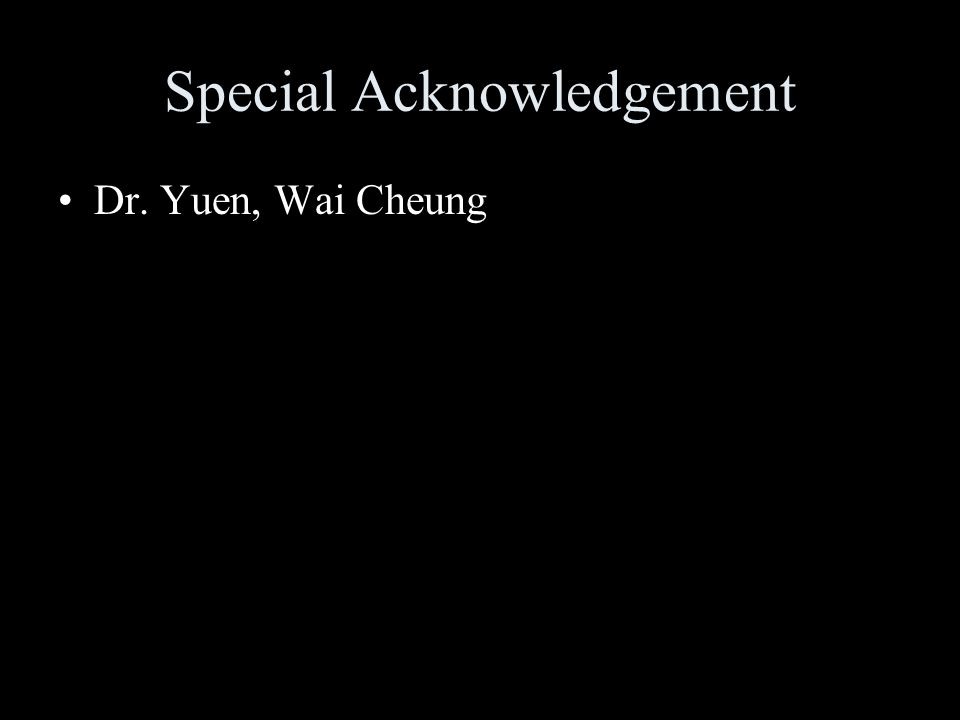Special Acknowledgement Dr. Yuen, Wai Cheung