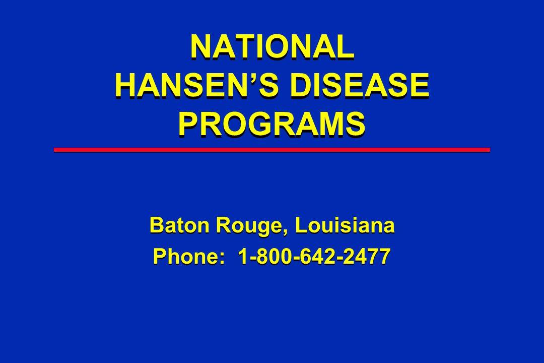 NATIONAL HANSEN'S DISEASE PROGRAMS Baton Rouge, Louisiana Phone: 1-800-642-2477 Baton Rouge, Louisiana Phone: 1-800-642-2477