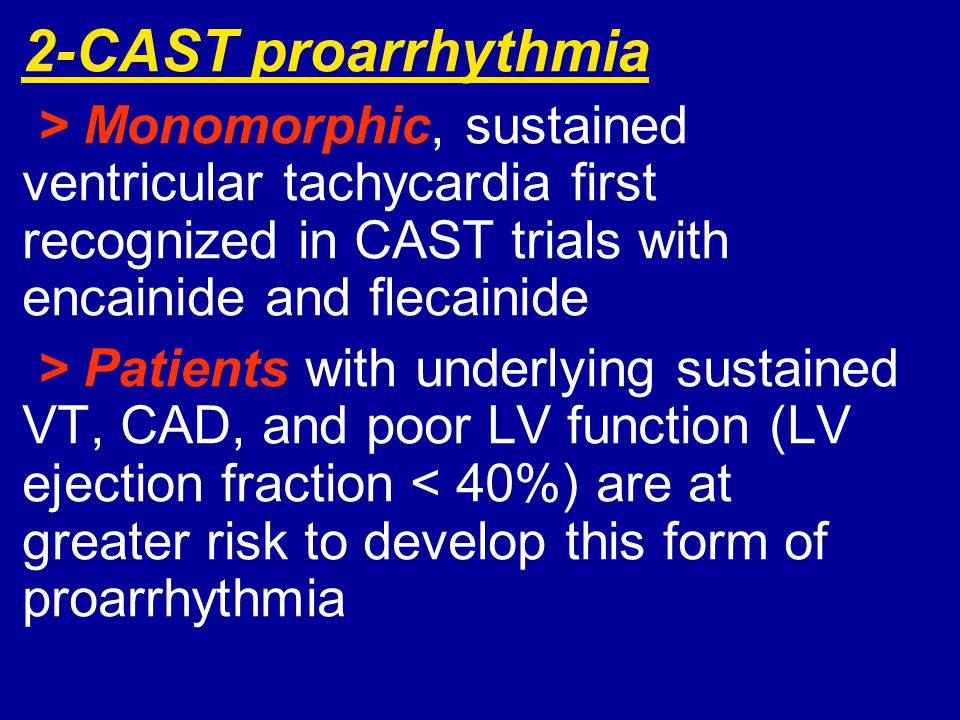 2-CAST proarrhythmia > Monomorphic, sustained ventricular tachycardia first recognized in CAST trials with encainide and flecainide > Patients with un