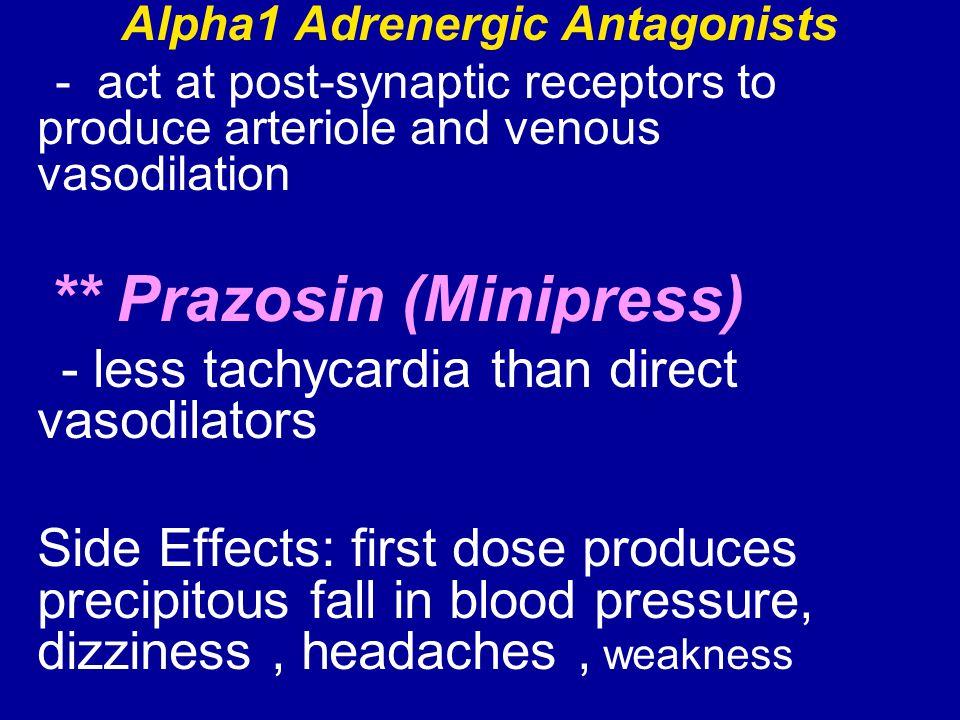 Alpha1 Adrenergic Antagonists - act at post-synaptic receptors to produce arteriole and venous vasodilation ** Prazosin (Minipress) - less tachycardia