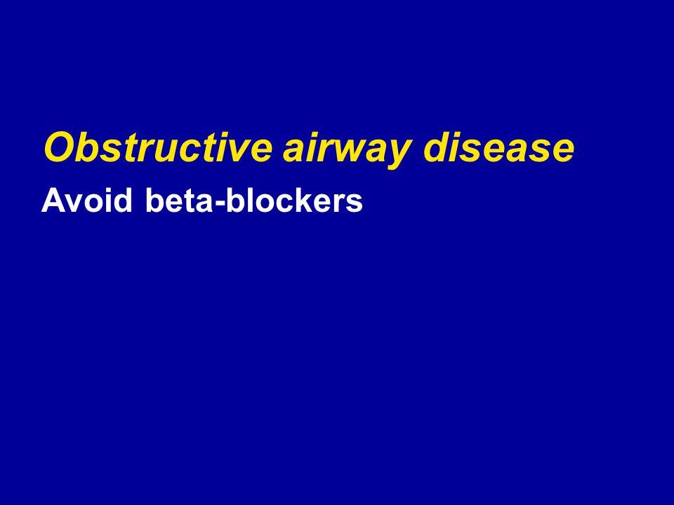 Obstructive airway disease Avoid beta-blockers