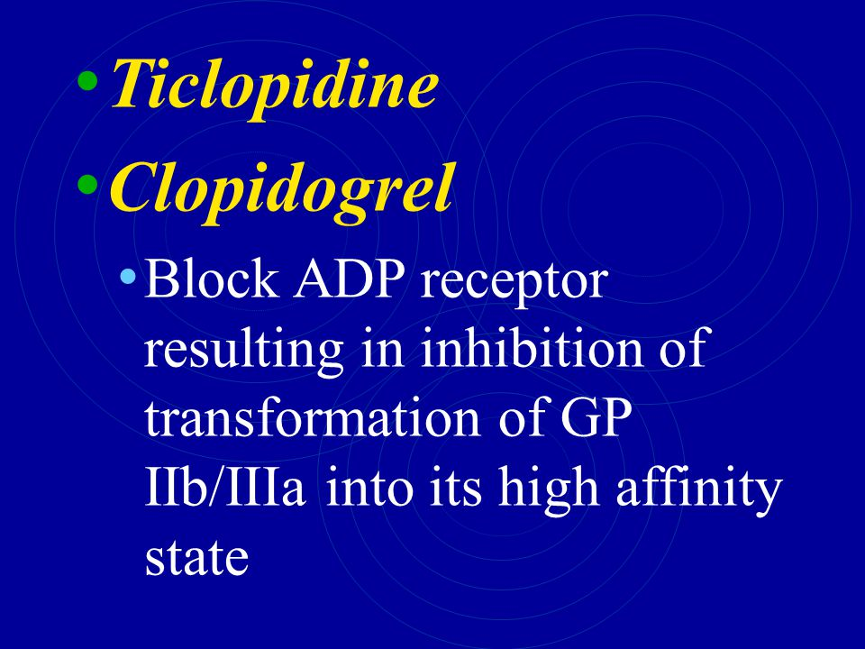Ticlopidine Clopidogrel Block ADP receptor resulting in inhibition of transformation of GP IIb/IIIa into its high affinity state