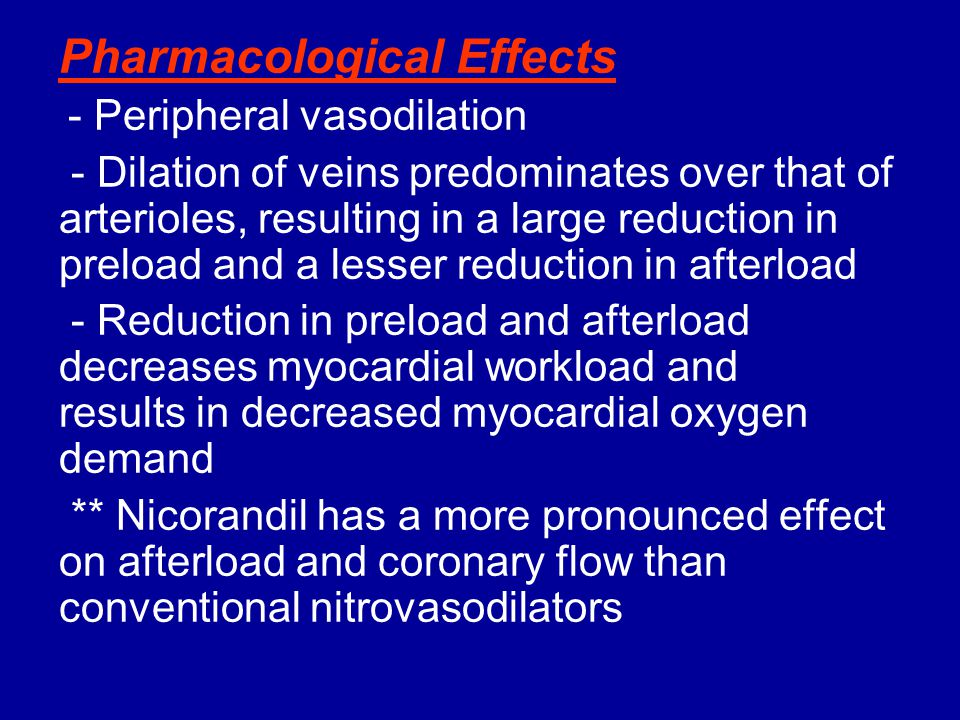 Pharmacological Effects - Peripheral vasodilation - Dilation of veins predominates over that of arterioles, resulting in a large reduction in preload
