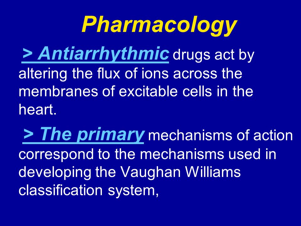 Pharmacology > Antiarrhythmic drugs act by altering the flux of ions across the membranes of excitable cells in the heart. > The primary mechanisms of