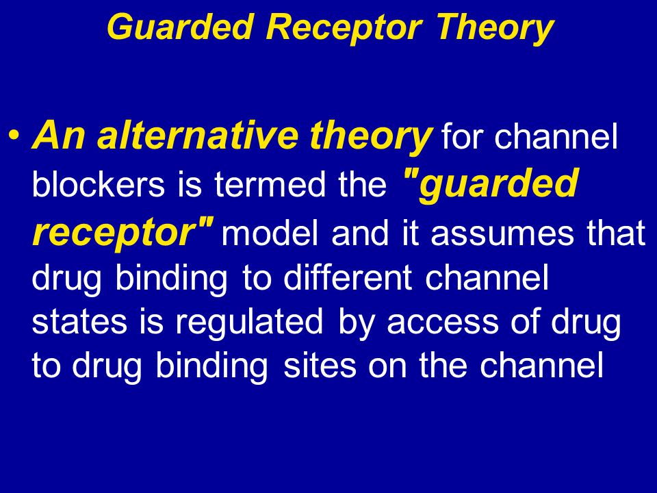 Guarded Receptor Theory An alternative theory for channel blockers is termed the