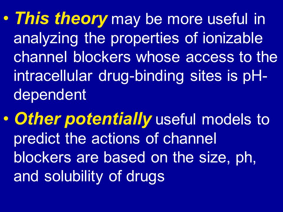 This theory may be more useful in analyzing the properties of ionizable channel blockers whose access to the intracellular drug-binding sites is pH- d