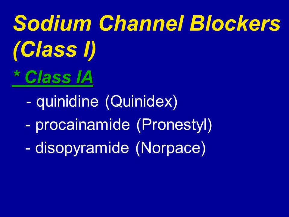 Sodium Channel Blockers (Class I) * Class IA - quinidine (Quinidex) - procainamide (Pronestyl) - disopyramide (Norpace)