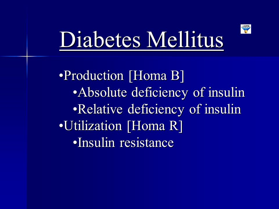 Diabetes Mellitus Production [Homa B]Production [Homa B] Absolute deficiency of insulinAbsolute deficiency of insulin Relative deficiency of insulinRe