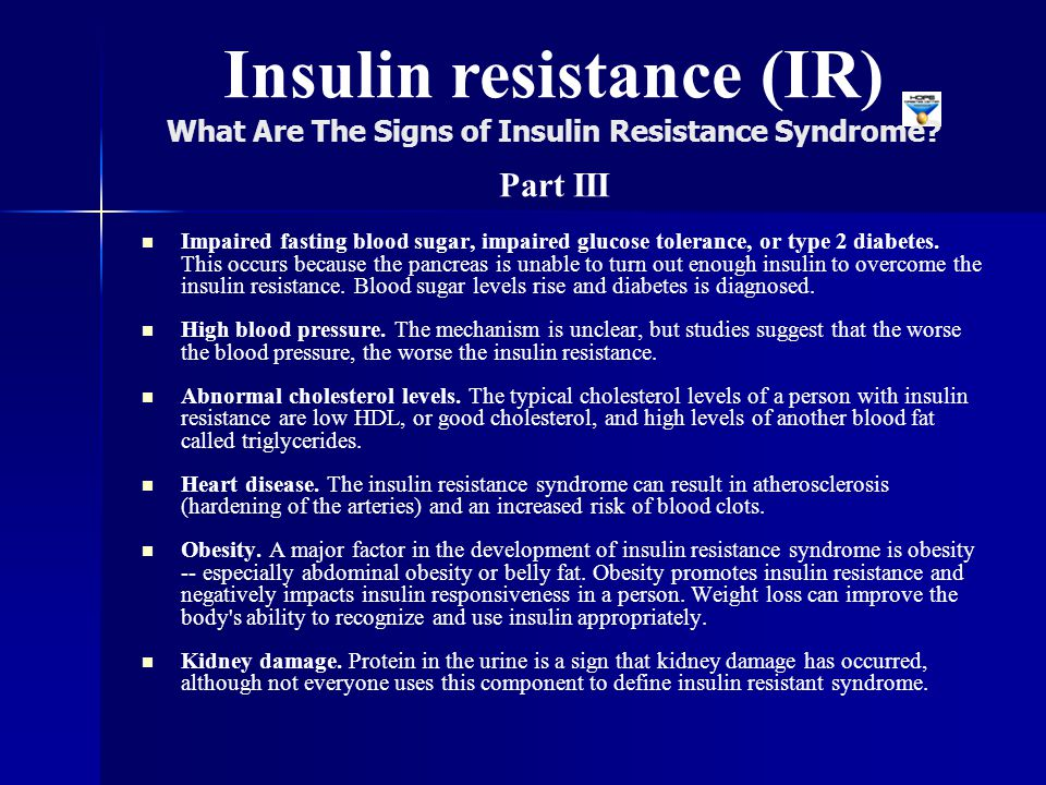 Impaired fasting blood sugar, impaired glucose tolerance, or type 2 diabetes. This occurs because the pancreas is unable to turn out enough insulin to