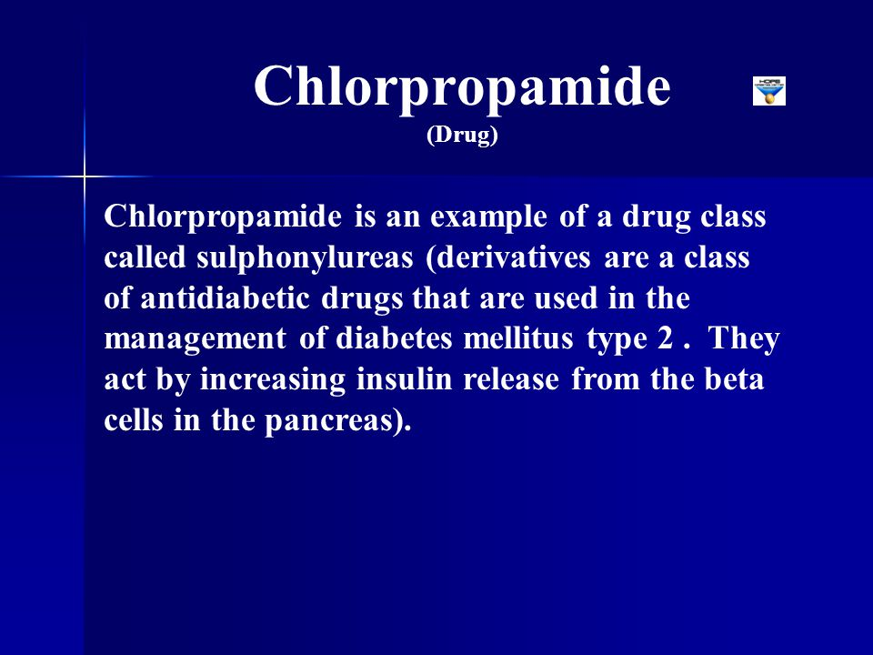 Chlorpropamide is an example of a drug class called sulphonylureas (derivatives are a class of antidiabetic drugs that are used in the management of d