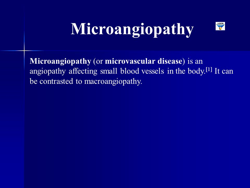Microangiopathy (or microvascular disease) is an angiopathy affecting small blood vessels in the body. [1] It can be contrasted to macroangiopathy. Mi
